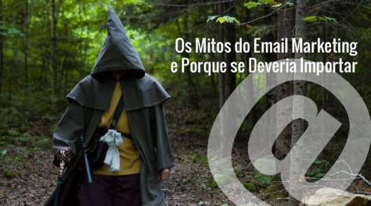 Os Mitos do Email Marketing e Porque Se Deveria Importar