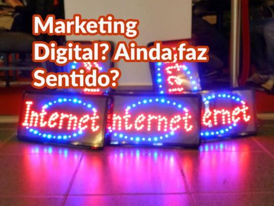 Marketing Digital - Será que ainda faz Sentido?